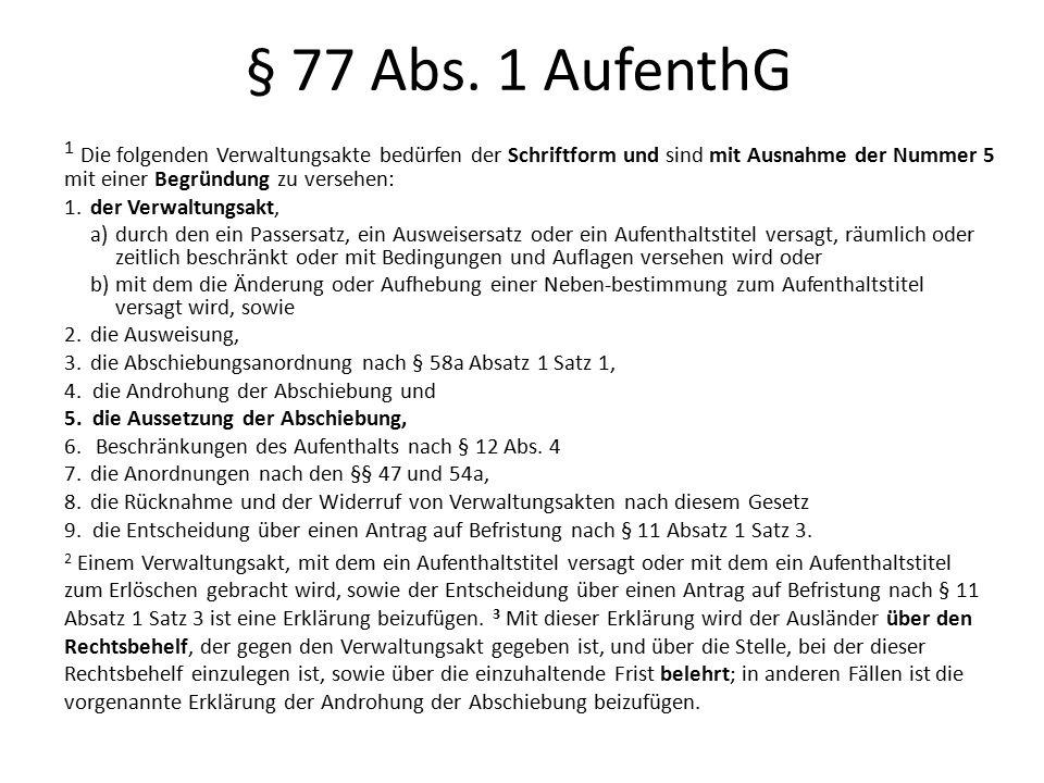 § 77 Abs. 1 AufenthG 1 Die folgenden Verwaltungsakte bedürfen der Schriftform und sind mit Ausnahme der Nummer 5 mit einer Begründung zu versehen: 1.
