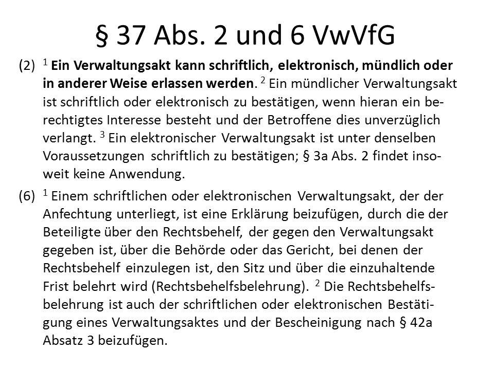 § 37 Abs. 2 und 6 VwVfG ( 2) 1 Ein Verwaltungsakt kann schriftlich, elektronisch, mündlich oder in anderer Weise erlassen werden. 2 Ein mündlicher Ver