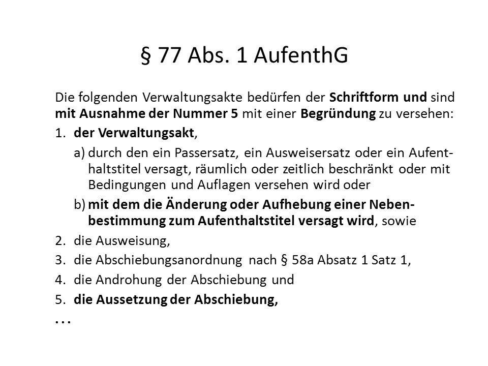 § 77 Abs. 1 AufenthG Die folgenden Verwaltungsakte bedürfen der Schriftform und sind mit Ausnahme der Nummer 5 mit einer Begründung zu versehen: 1.der