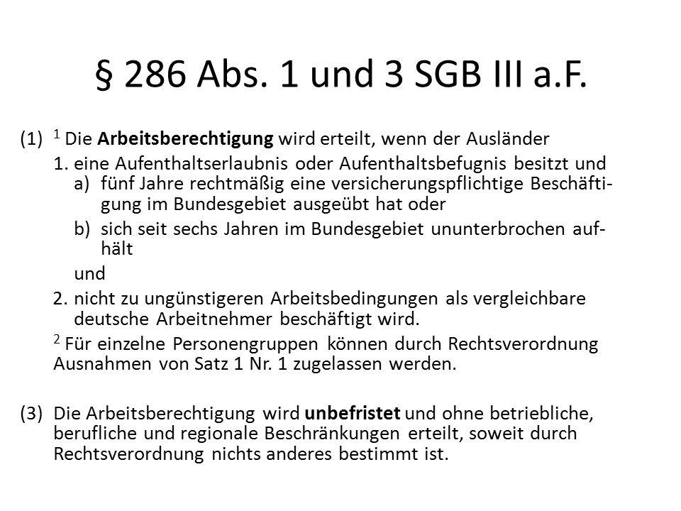§ 286 Abs. 1 und 3 SGB III a.F. (1) 1 Die Arbeitsberechtigung wird erteilt, wenn der Ausländer 1.eine Aufenthaltserlaubnis oder Aufenthaltsbefugnis be