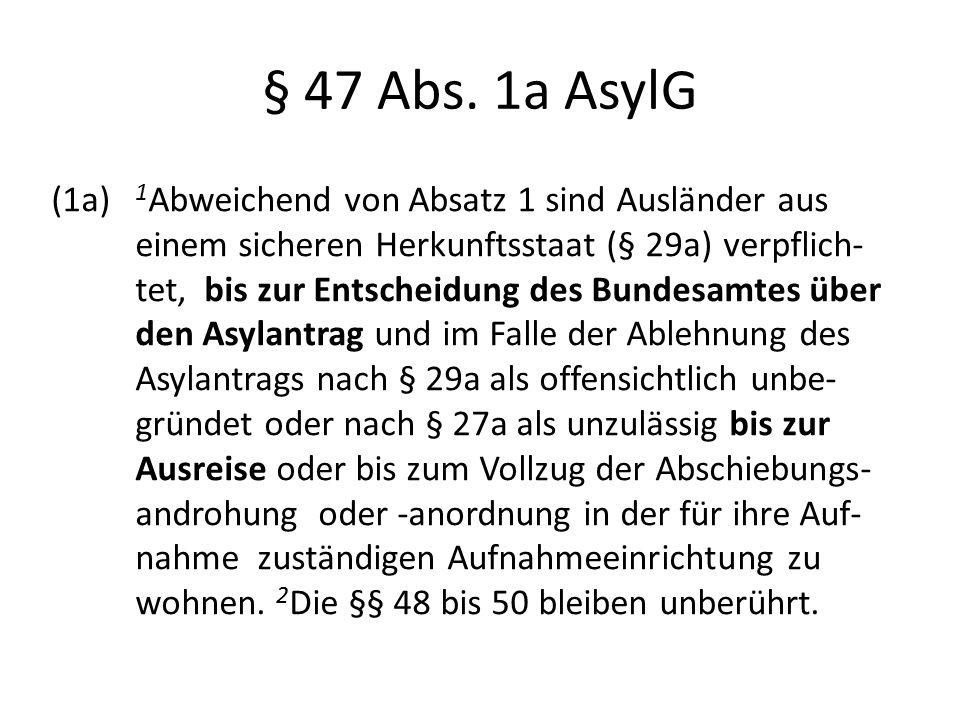 § 47 Abs. 1a AsylG (1a) 1 Abweichend von Absatz 1 sind Ausländer aus einem sicheren Herkunftsstaat (§ 29a) verpflich- tet, bis zur Entscheidung des Bu