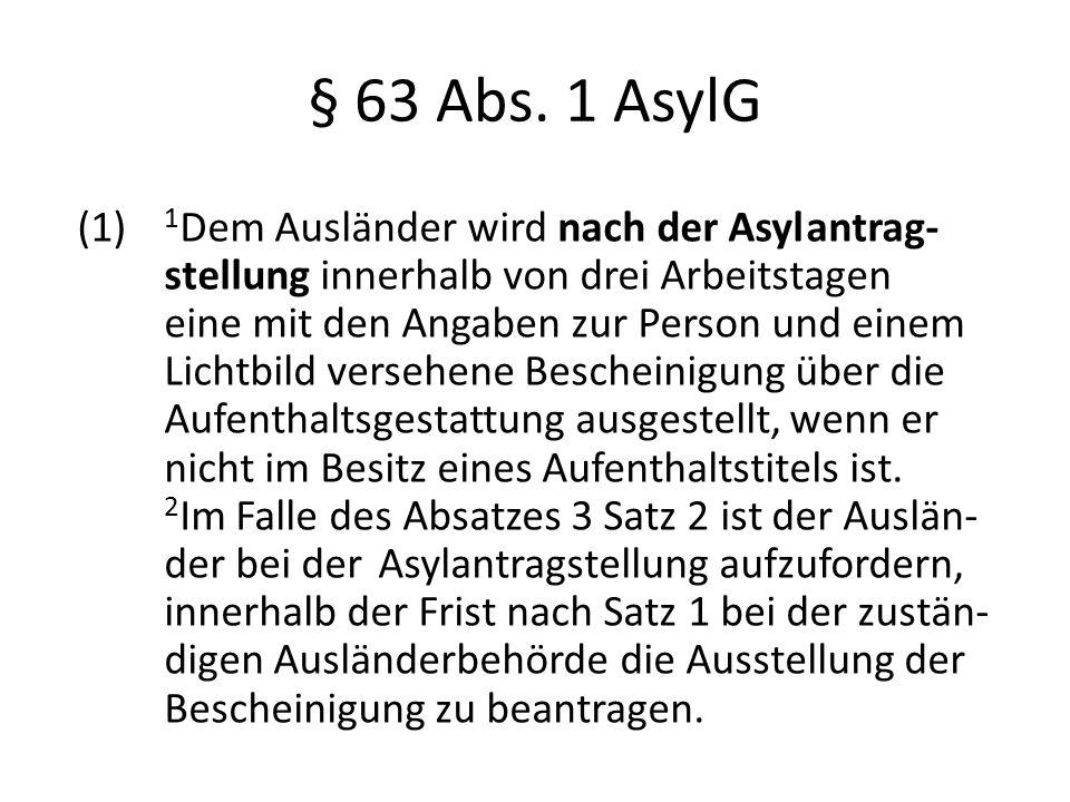 § 63 Abs. 1 AsylG (1) 1 Dem Ausländer wird nach der Asylantrag- stellung innerhalb von drei Arbeitstagen eine mit den Angaben zur Person und einem Lic