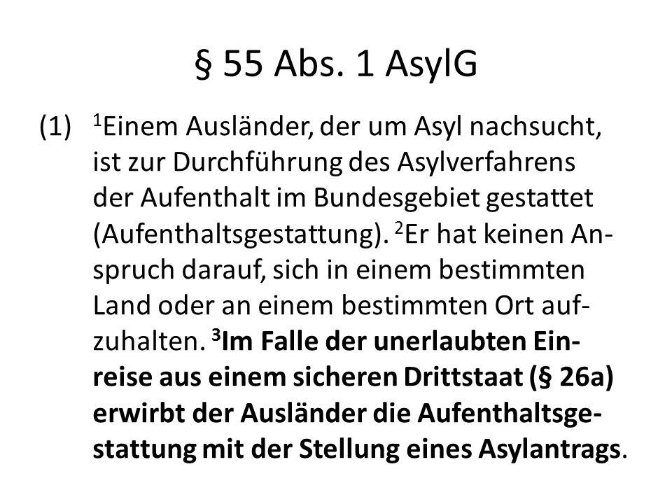 § 55 Abs. 1 AsylG (1) 1 Einem Ausländer, der um Asyl nachsucht, ist zur Durchführung des Asylverfahrens der Aufenthalt im Bundesgebiet gestattet (Aufe