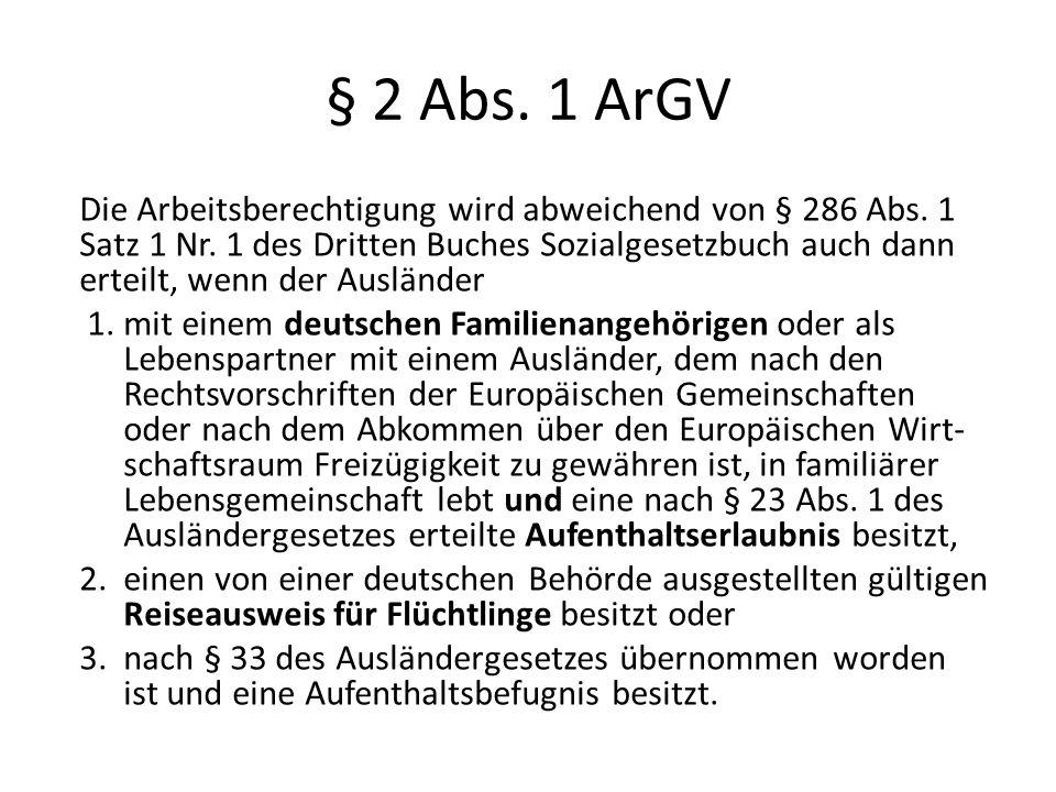 § 2 Abs. 1 ArGV Die Arbeitsberechtigung wird abweichend von § 286 Abs. 1 Satz 1 Nr. 1 des Dritten Buches Sozialgesetzbuch auch dann erteilt, wenn der