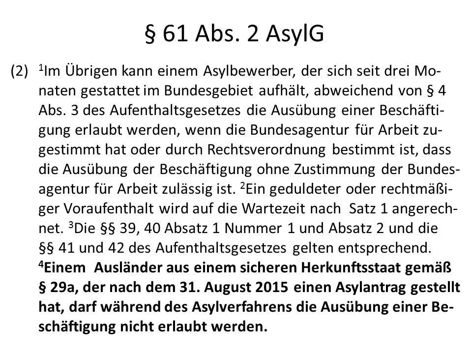 § 61 Abs. 2 AsylG (2) 1 Im Übrigen kann einem Asylbewerber, der sich seit drei Mo- naten gestattet im Bundesgebiet aufhält, abweichend von § 4 Abs. 3