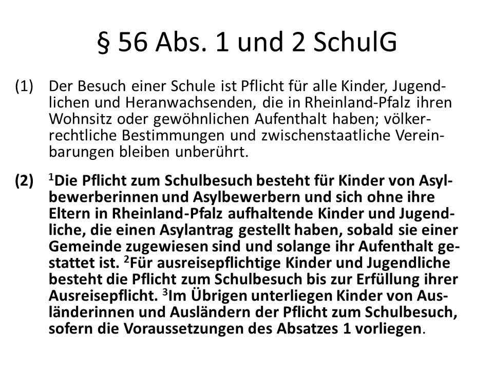 § 56 Abs. 1 und 2 SchulG (1) Der Besuch einer Schule ist Pflicht für alle Kinder, Jugend- lichen und Heranwachsenden, die in Rheinland-Pfalz ihren Woh