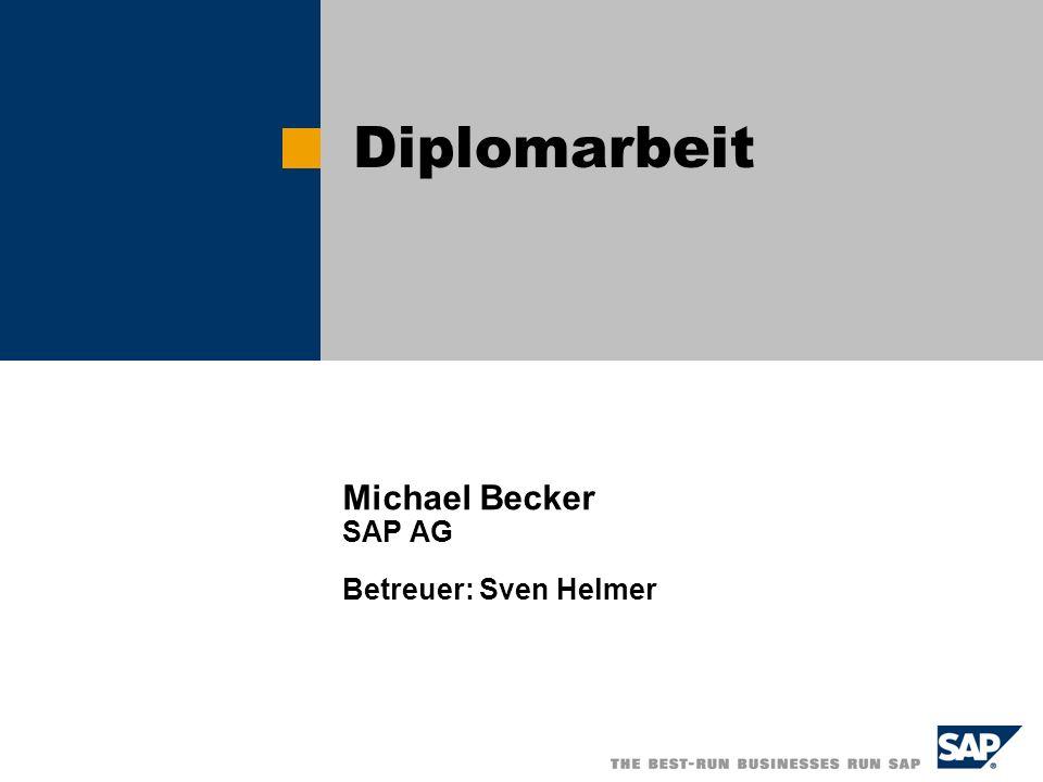 Michael Becker SAP AG Betreuer: Sven Helmer Diplomarbeit