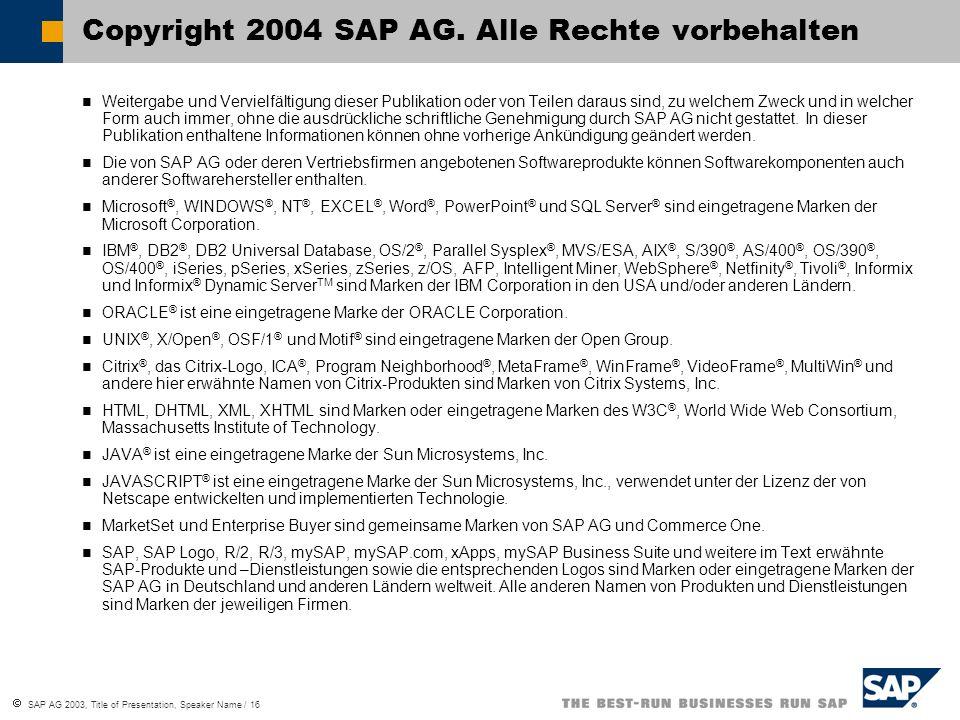  SAP AG 2003, Title of Presentation, Speaker Name / 16 Weitergabe und Vervielfältigung dieser Publikation oder von Teilen daraus sind, zu welchem Zwe