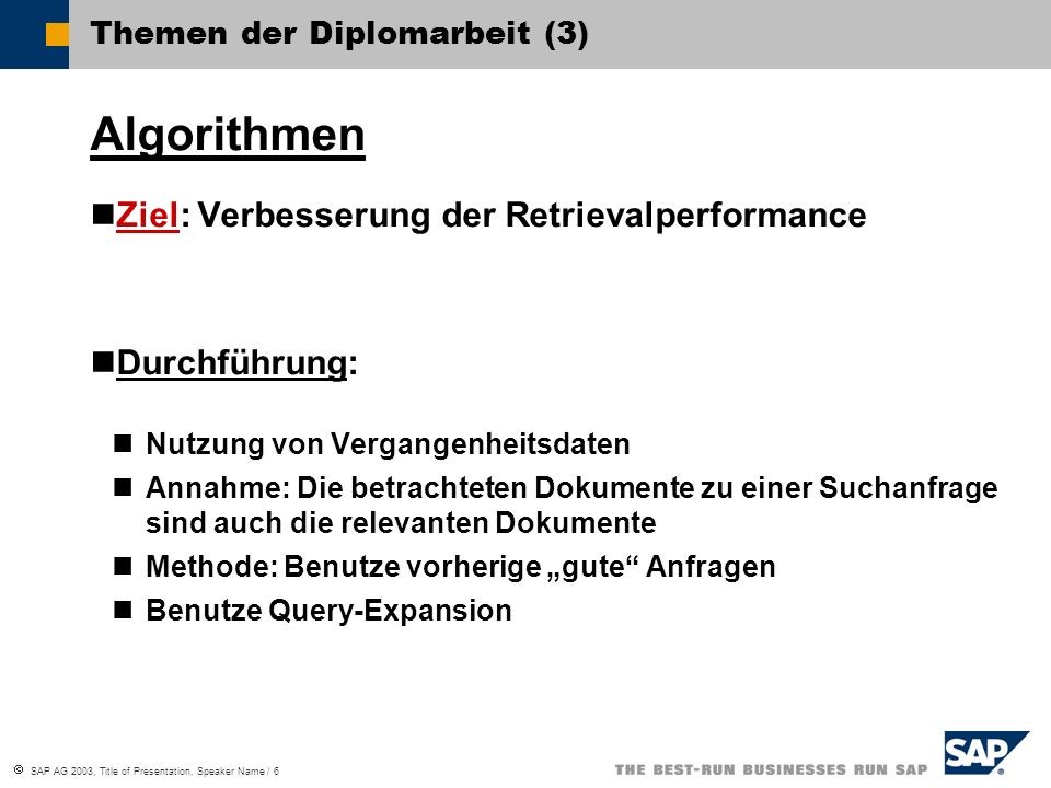  SAP AG 2003, Title of Presentation, Speaker Name / 6 Themen der Diplomarbeit (3) Algorithmen Ziel: Verbesserung der Retrievalperformance Durchführun