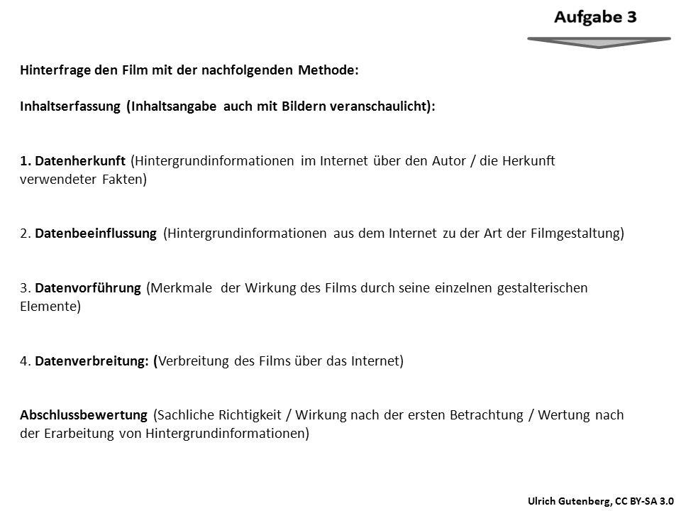 Ulrich Gutenberg, CC BY-SA 3.0 Hinterfrage den Film mit der nachfolgenden Methode: Inhaltserfassung (Inhaltsangabe auch mit Bildern veranschaulicht): 1.