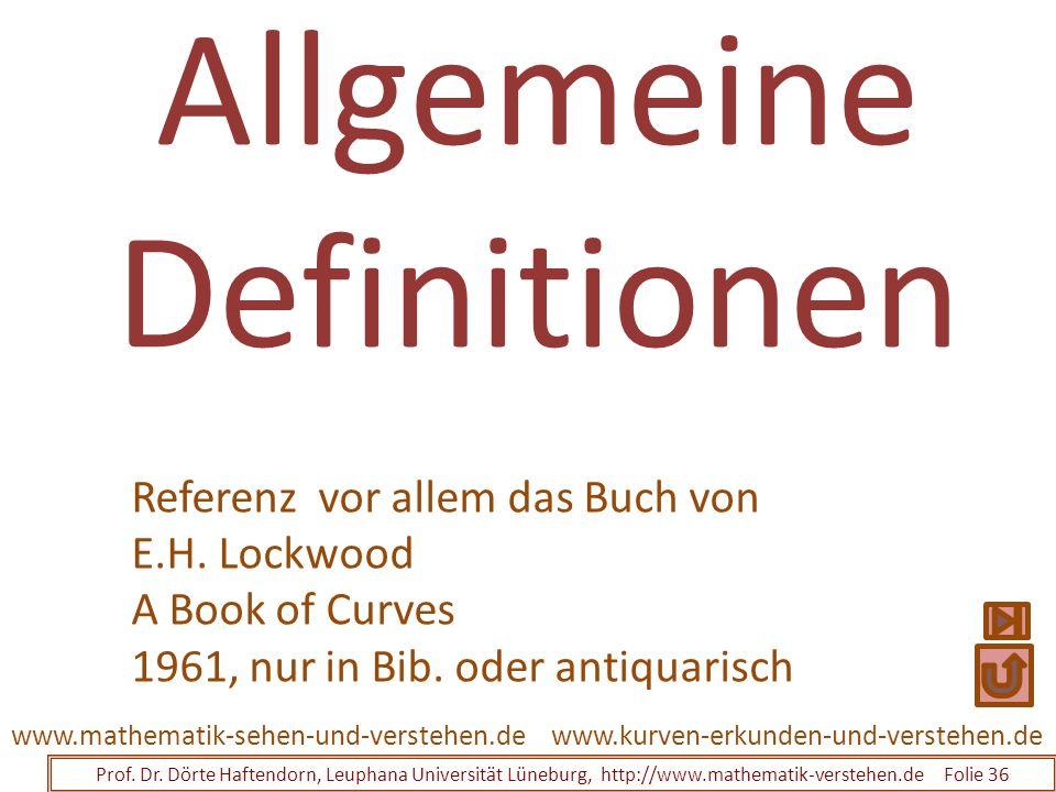 Allgemeine Definitionen Prof. Dr. Dörte Haftendorn, Leuphana Universität Lüneburg, http://www.mathematik-verstehen.de Folie 36 www.kurven-erkunden-und