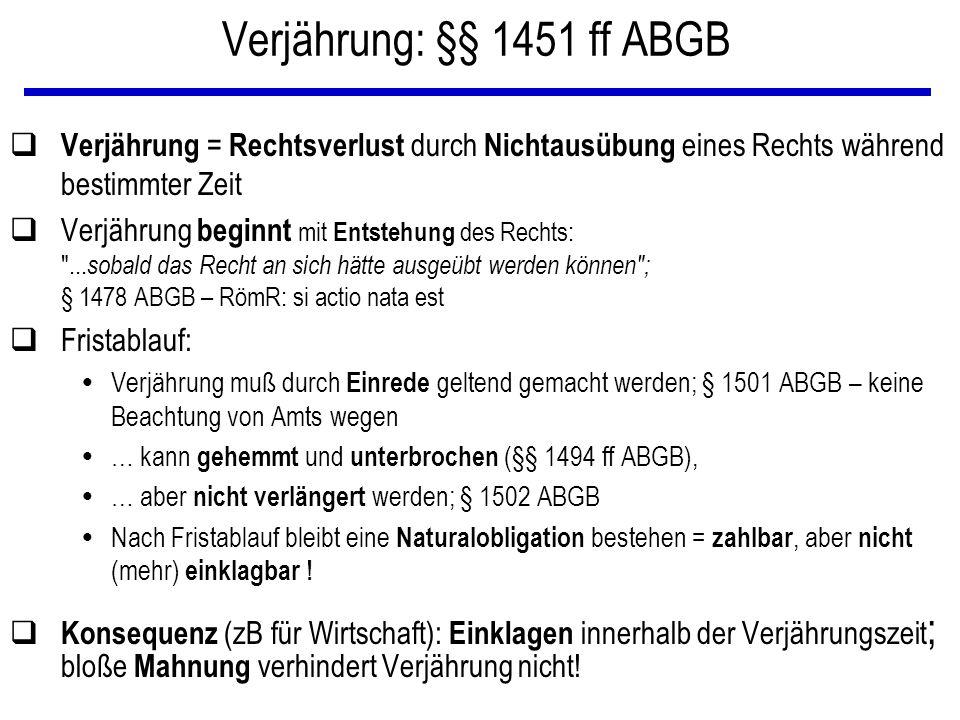Verjährung: §§ 1451 ff ABGB q Verjährung = Rechtsverlust durch Nichtausübung eines Rechts während bestimmter Zeit qVerjährung beginnt mit Entstehung d