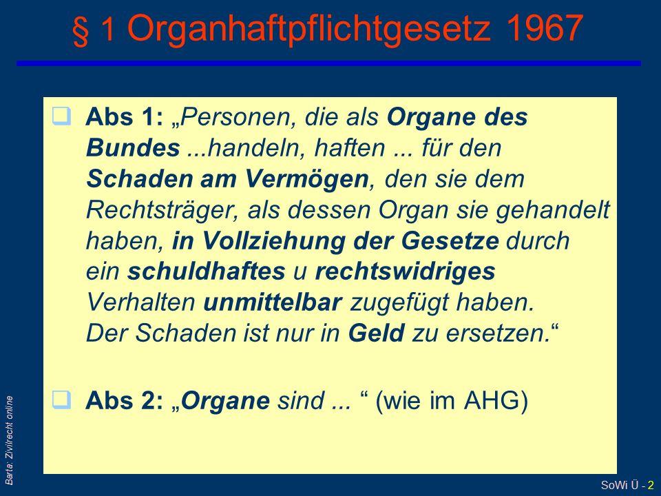 """SoWi Ü - 2 Barta: Zivilrecht online § 1 Organhaftpflichtgesetz 1967 qAbs 1: """"Personen, die als Organe des Bundes...handeln, haften... für den Schaden"""