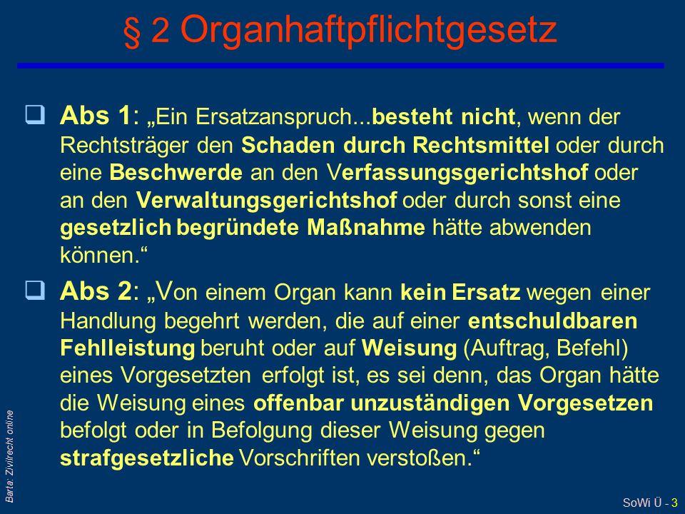 """SoWi Ü - 3 Barta: Zivilrecht online § 2 Organhaftpflichtgesetz qAbs 1: """" Ein Ersatzanspruch...besteht nicht, wenn der Rechtsträger den Schaden durch R"""
