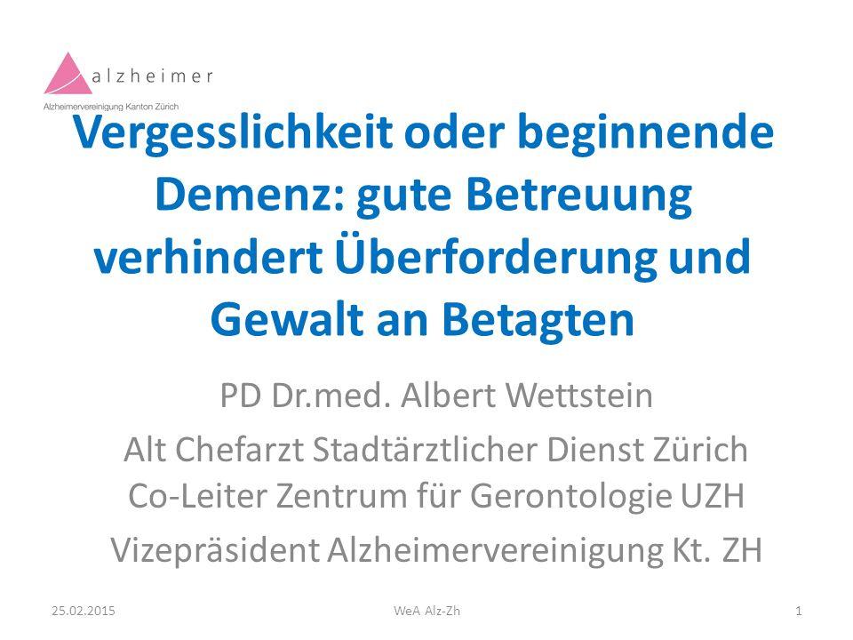 Vergesslichkeit oder beginnende Demenz: gute Betreuung verhindert Überforderung und Gewalt an Betagten PD Dr.med.