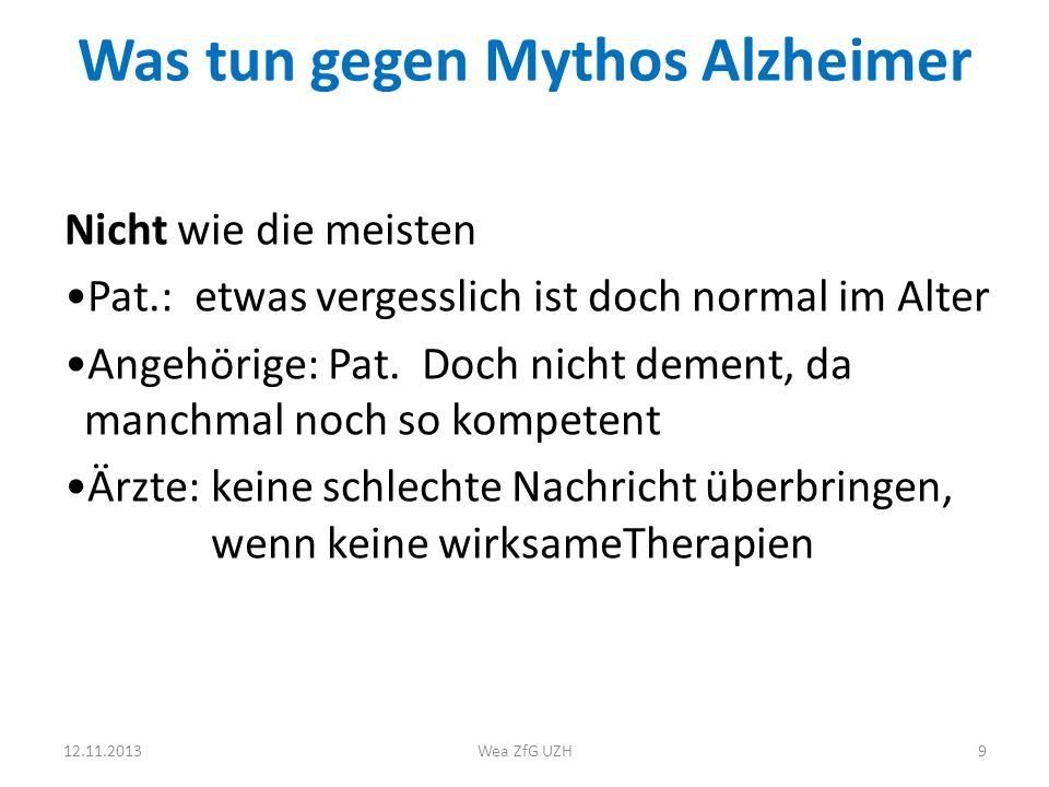 Was tun gegen Mythos Alzheimer Nicht wie die meisten Pat.: etwas vergesslich ist doch normal im Alter Angehörige: Pat.
