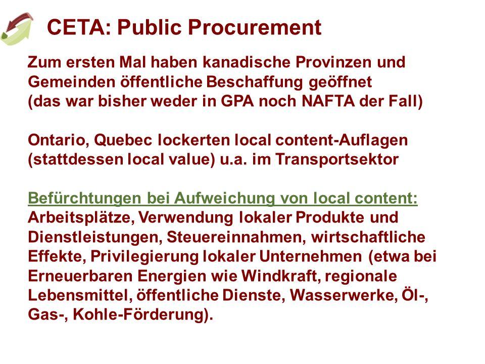 CETA: Güterhandel / Patente Höhere Rind- und Schweinefleisch-Quoten für Kanada Neue Quote für EU-Käseexporte nach Kanada (17.000 t) Erleichterte kanadische Auto-Exporte (Rules of Origin) Geistige Eigentumsrechte (IPR) auf Pharmazeutika: - Right of Appeal für TNCs bei Zulassungen - Testdaten-Exklusivität nicht verschärft (6 plus 2 Jahre) - 2 Jahre längerer Patentschutz, wenn Zeit von Antrag bis Bewilligung über 5 Jahre - Streit, u.a.