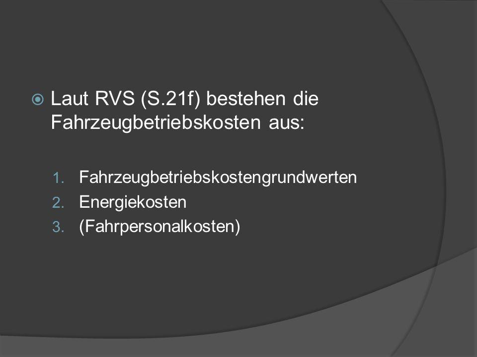  Laut RVS (S.21f) bestehen die Fahrzeugbetriebskosten aus: 1.