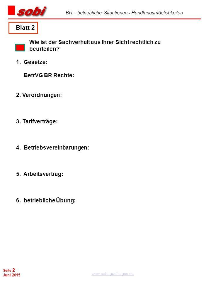 BR – betriebliche Situationen - Handlungsmöglichkeiten www.sobi-goettingen.de Seite 2 Juni 2015 Wie ist der Sachverhalt aus Ihrer Sicht rechtlich zu b