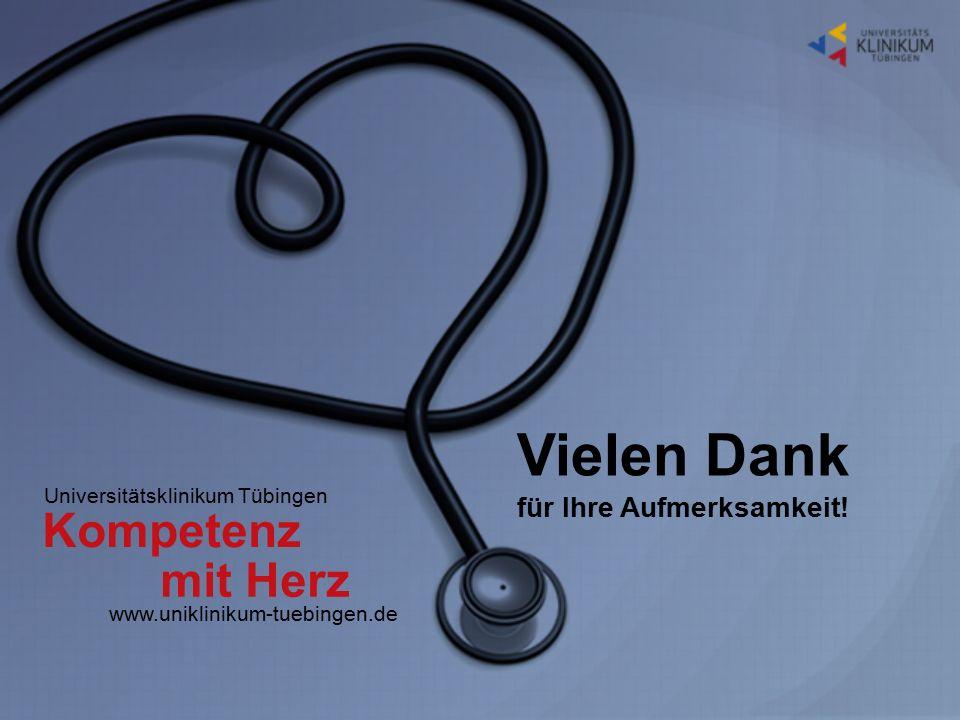 Universitätsklinikum Tübingen mit Herz Kompetenz www.uniklinikum-tuebingen.de Vielen Dank für Ihre Aufmerksamkeit!