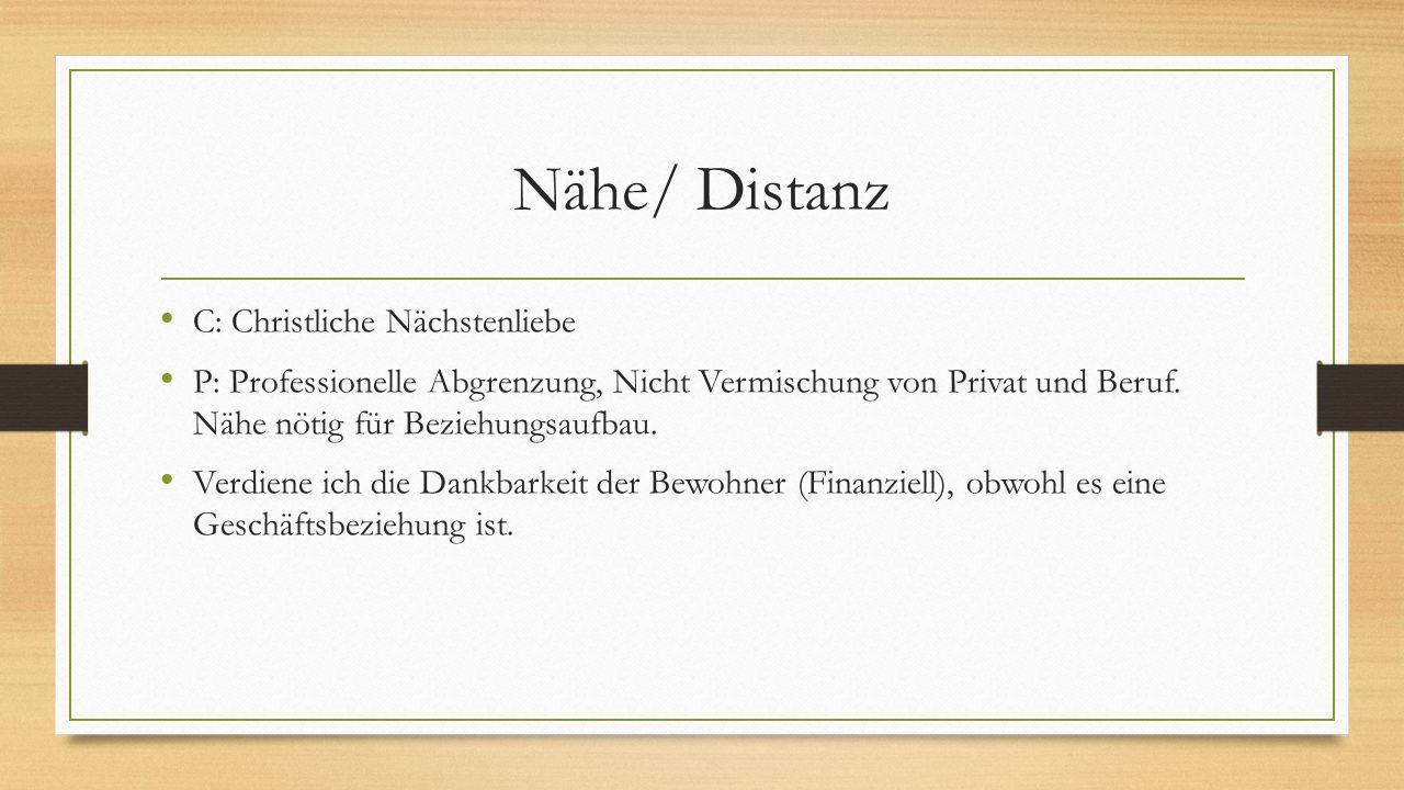 Nähe/ Distanz C: Christliche Nächstenliebe P: Professionelle Abgrenzung, Nicht Vermischung von Privat und Beruf.