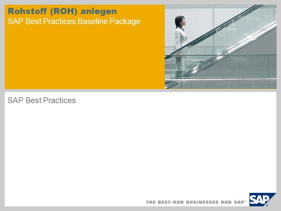 Rohstoff (ROH) anlegen SAP Best Practices Baseline Package SAP Best Practices