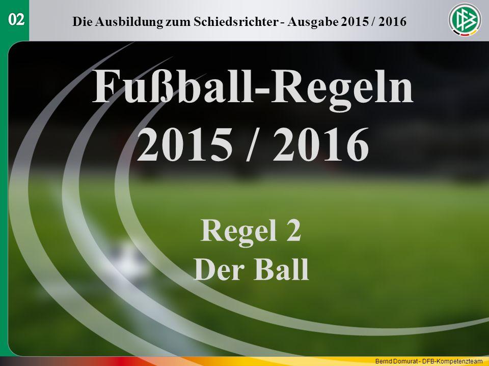 Fußball-Regeln 2015 / 2016 Regel 2 Der Ball Die Ausbildung zum Schiedsrichter - Ausgabe 2015 / 2016 Bernd Domurat - DFB-Kompetenzteam