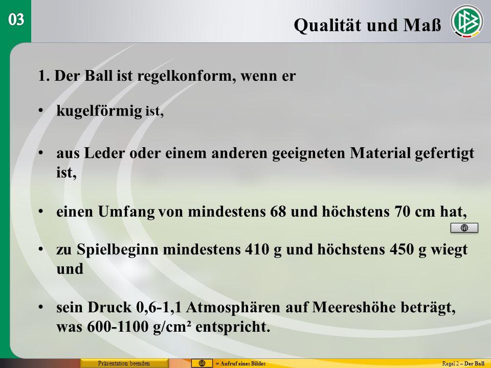 Qualität und Maß Regel 2 – Der Ball 1. Der Ball ist regelkonform, wenn er kugelförmig ist, aus Leder oder einem anderen geeigneten Material gefertigt