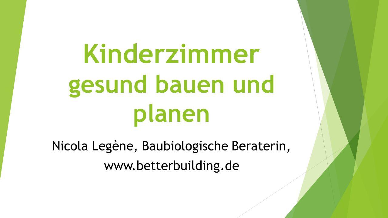 Kinderzimmer gesund bauen und planen Nicola Legène, Baubiologische Beraterin, www.betterbuilding.de