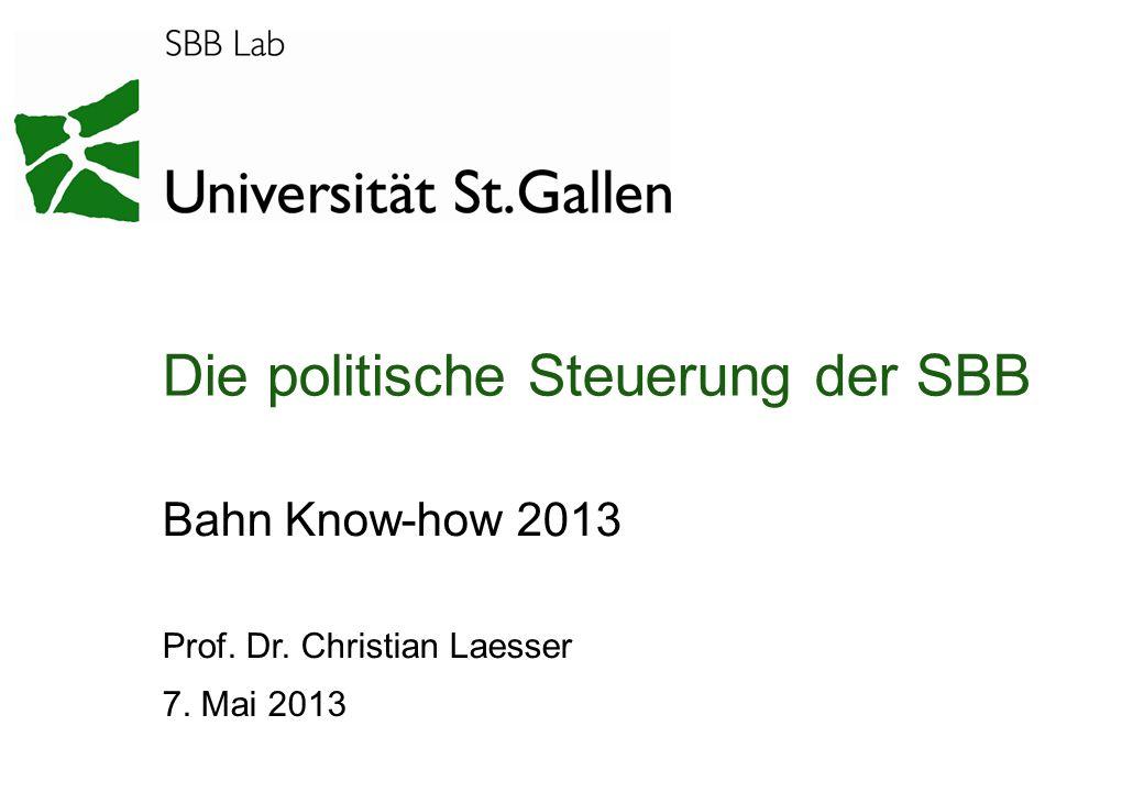 Politische Steuerung 05.05.2013 Seite 1 Die politische Steuerung der SBB Bahn Know-how 2013 Prof. Dr. Christian Laesser 7. Mai 2013
