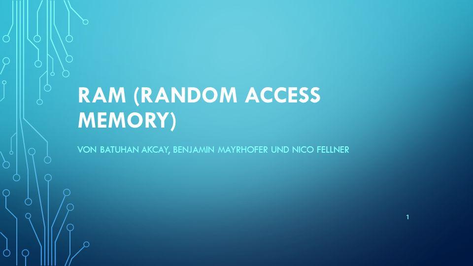 RAM (RANDOM ACCESS MEMORY) VON BATUHAN AKCAY, BENJAMIN MAYRHOFER UND NICO FELLNER 1