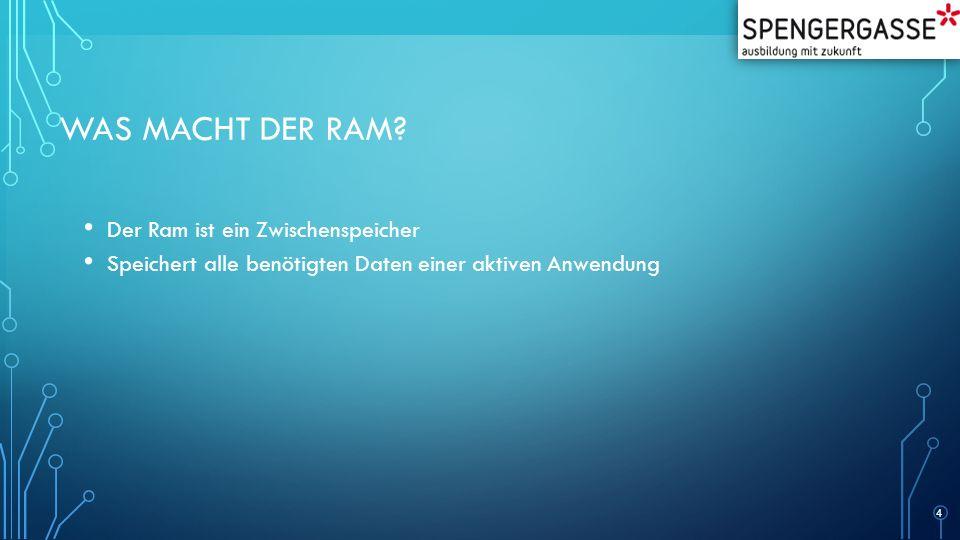 WAS MACHT DER RAM? Der Ram ist ein Zwischenspeicher Speichert alle benötigten Daten einer aktiven Anwendung 4