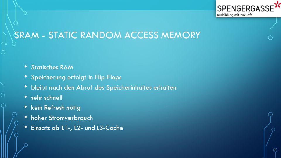 SRAM - STATIC RANDOM ACCESS MEMORY Statisches RAM Speicherung erfolgt in Flip-Flops bleibt nach den Abruf des Speicherinhaltes erhalten sehr schnell k