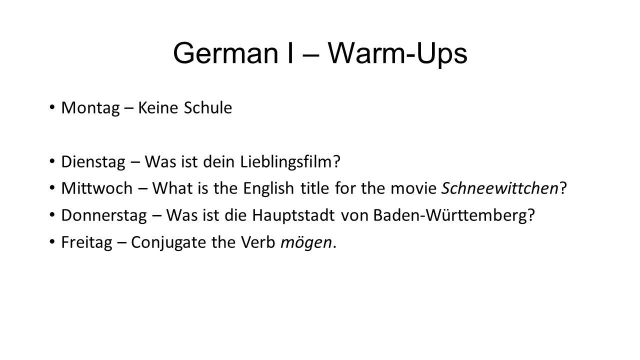German I – Warm-Ups Montag – Keine Schule Dienstag – Was ist dein Lieblingsfilm.