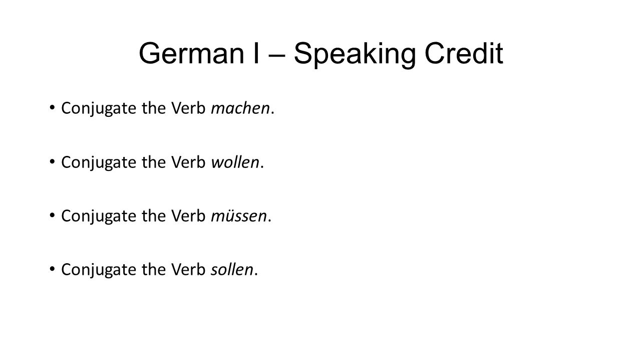 German I – Speaking Credit Conjugate the Verb machen.