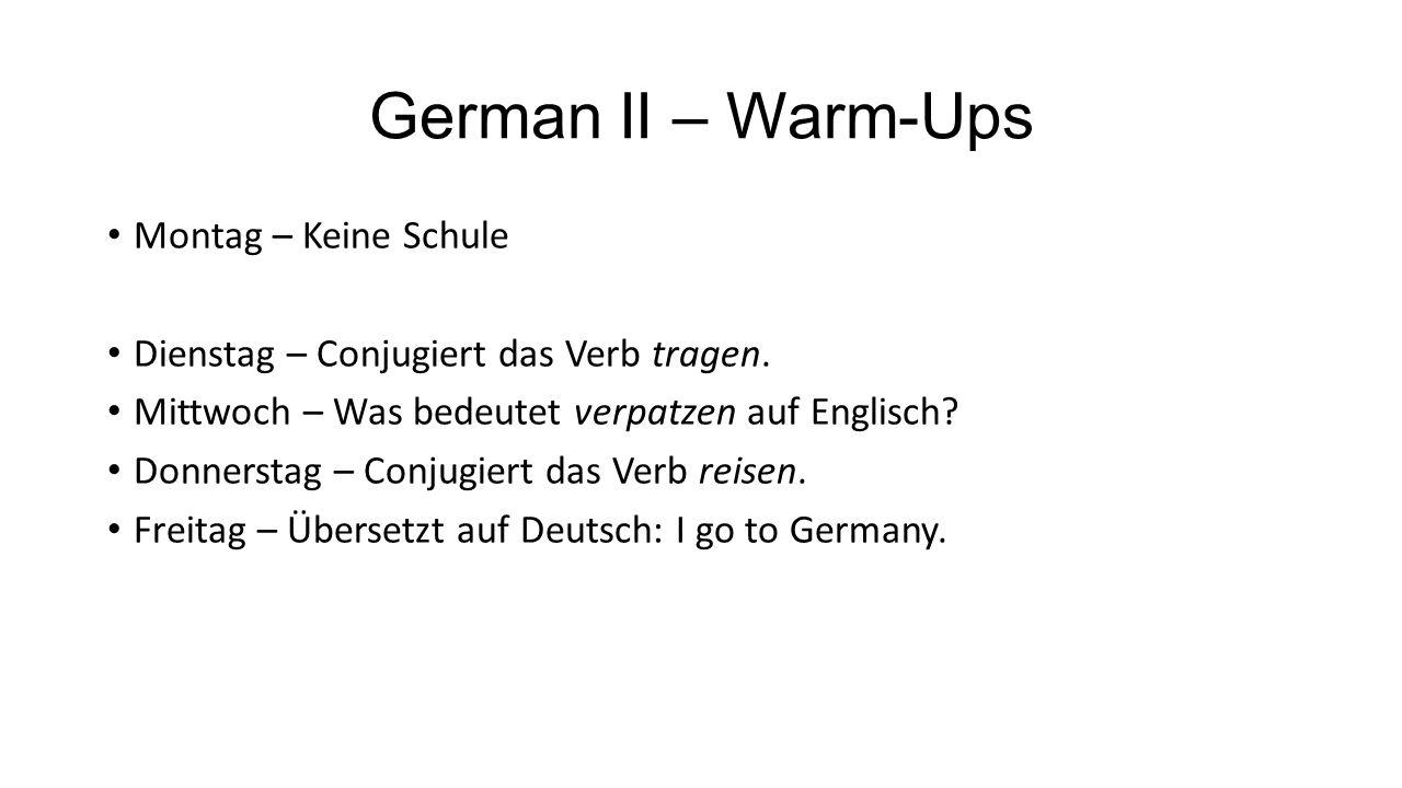 German II – Warm-Ups Montag – Keine Schule Dienstag – Conjugiert das Verb tragen.