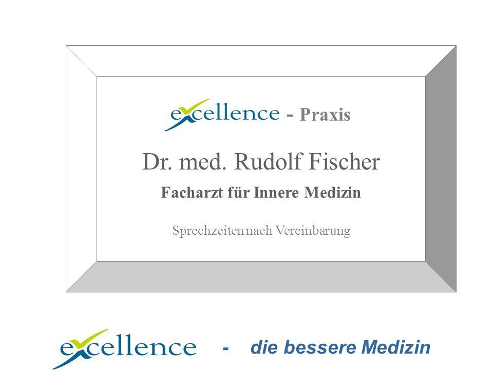 - die bessere Medizin - Praxis Dr. med. Rudolf Fischer Facharzt für Innere Medizin Sprechzeiten nach Vereinbarung