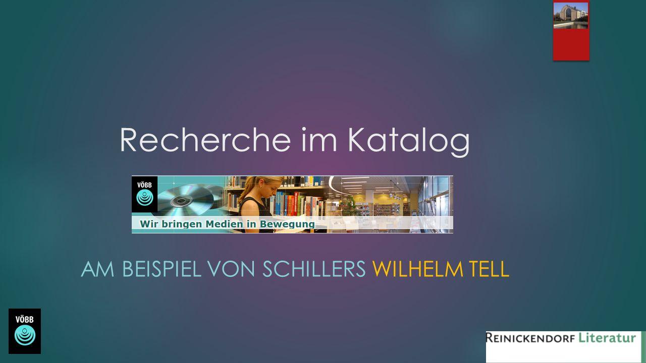 Recherche im Katalog AM BEISPIEL VON SCHILLERS WILHELM TELL