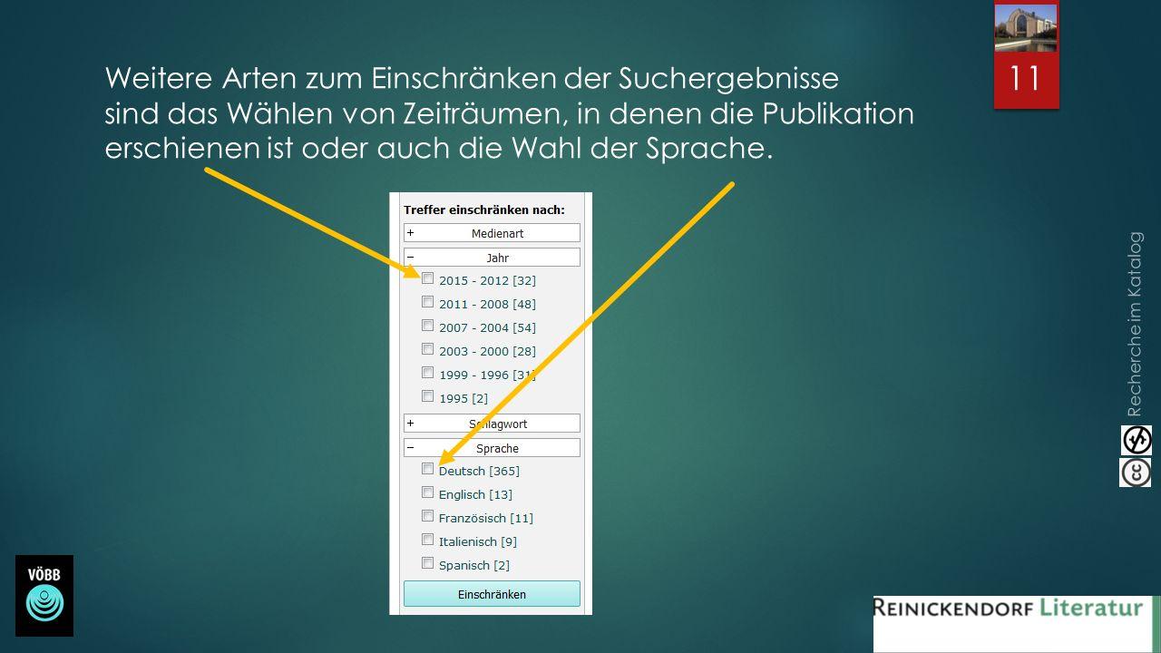 Recherche im Katalog 11 Weitere Arten zum Einschränken der Suchergebnisse sind das Wählen von Zeiträumen, in denen die Publikation erschienen ist oder