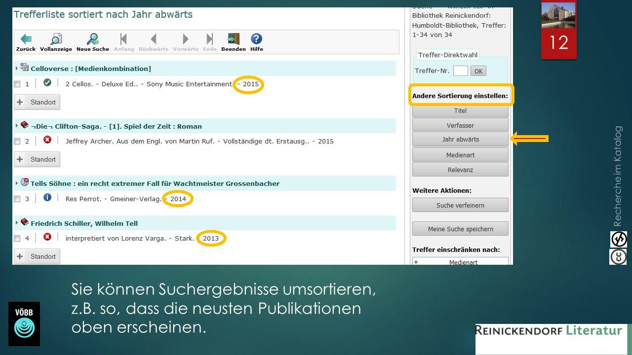 Recherche im Katalog 12 Sie können Suchergebnisse umsortieren, z.B. so, dass die neusten Publikationen oben erscheinen.