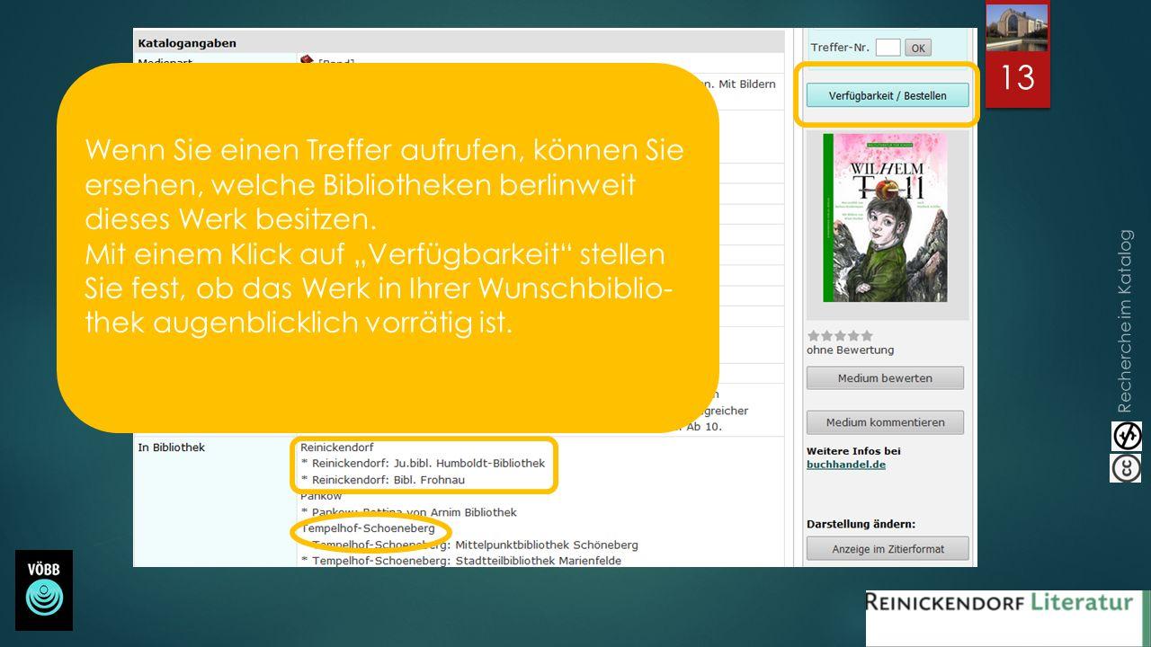 Recherche im Katalog 13 Wenn Sie einen Treffer aufrufen, können Sie ersehen, welche Bibliotheken berlinweit dieses Werk besitzen. Mit einem Klick auf