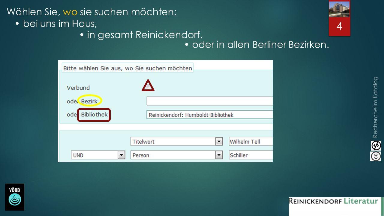 Recherche im Katalog 4 Wählen Sie, wo sie suchen möchten: bei uns im Haus, in gesamt Reinickendorf, oder in allen Berliner Bezirken.