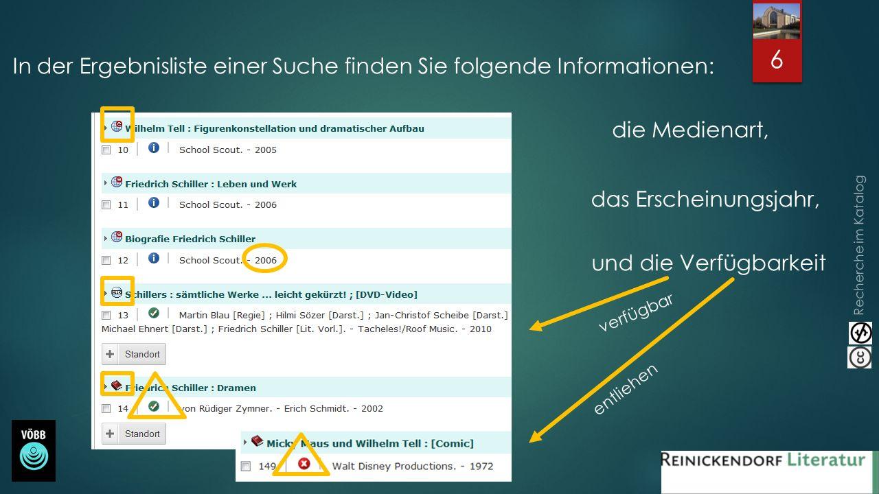 Recherche im Katalog 6 In der Ergebnisliste einer Suche finden Sie folgende Informationen: die Medienart, das Erscheinungsjahr, und die Verfügbarkeit