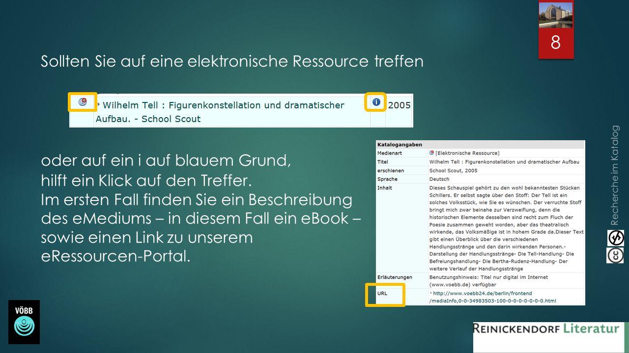 Recherche im Katalog 8 Sollten Sie auf eine elektronische Ressource treffen oder auf ein i auf blauem Grund, hilft ein Klick auf den Treffer. Im erste