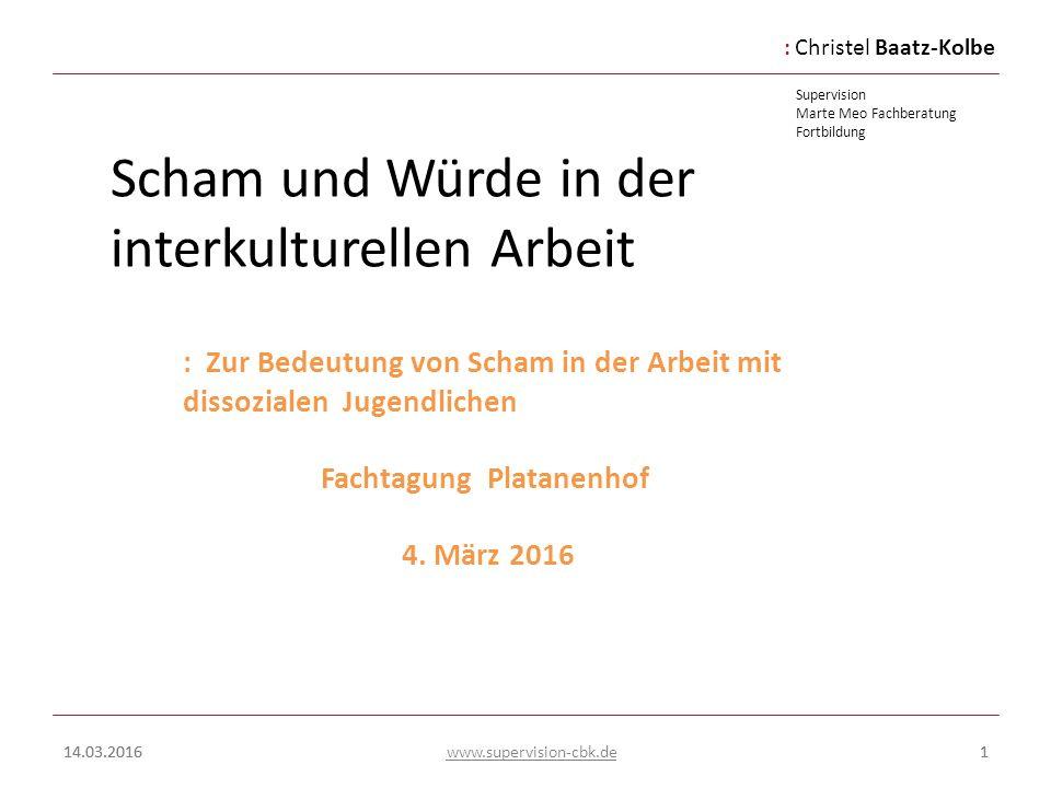 :Christel Baatz-Kolbe Supervision Marte Meo Fachberatung Fortbildung www.supervision-cbk.de 14.03.201622 Scham und Würde in der interkulturellen Arbeit 7.1.