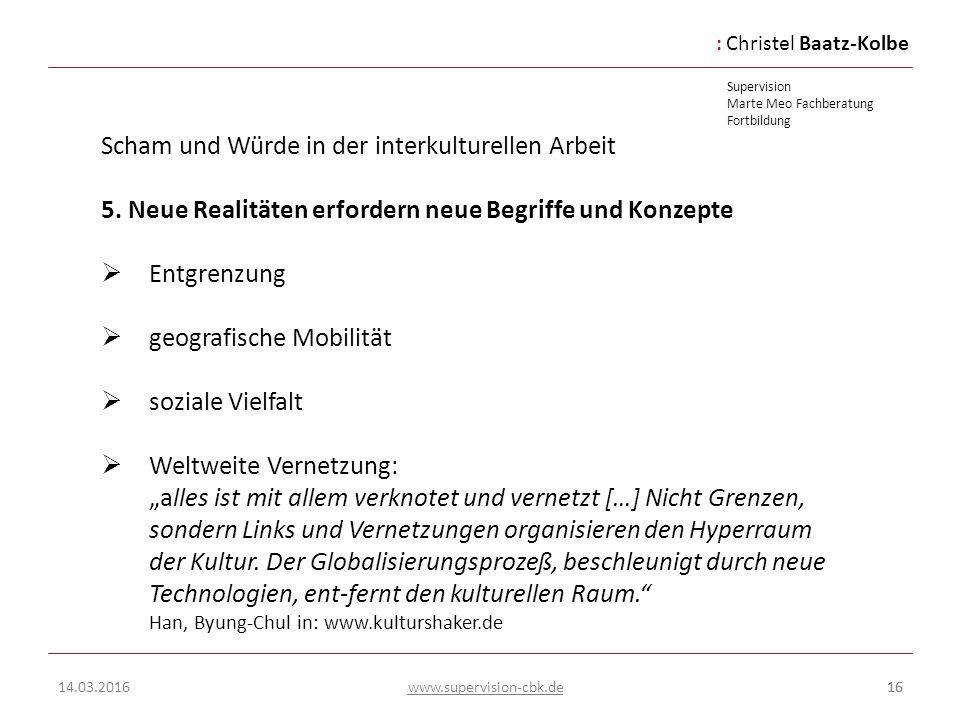 :Christel Baatz-Kolbe Supervision Marte Meo Fachberatung Fortbildung www.supervision-cbk.de 14.03.201616 Scham und Würde in der interkulturellen Arbei