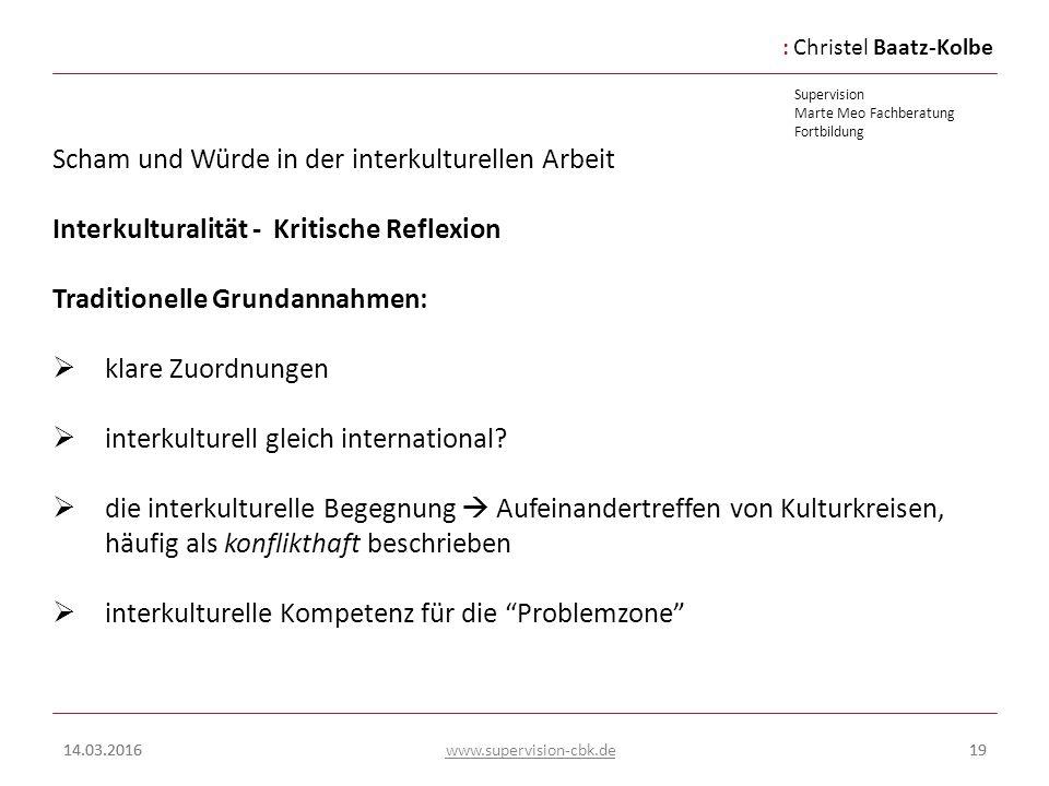 :Christel Baatz-Kolbe Supervision Marte Meo Fachberatung Fortbildung www.supervision-cbk.de 14.03.201619 Scham und Würde in der interkulturellen Arbei