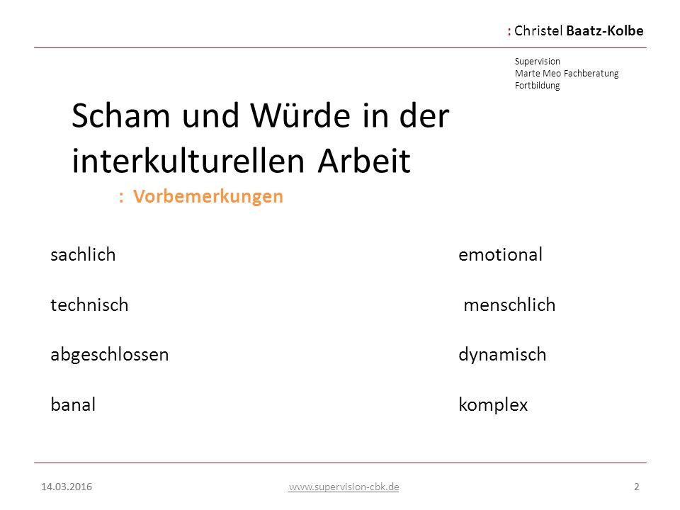 :Christel Baatz-Kolbe Supervision Marte Meo Fachberatung Fortbildung www.supervision-cbk.de 14.03.20162 Scham und Würde in der interkulturellen Arbeit