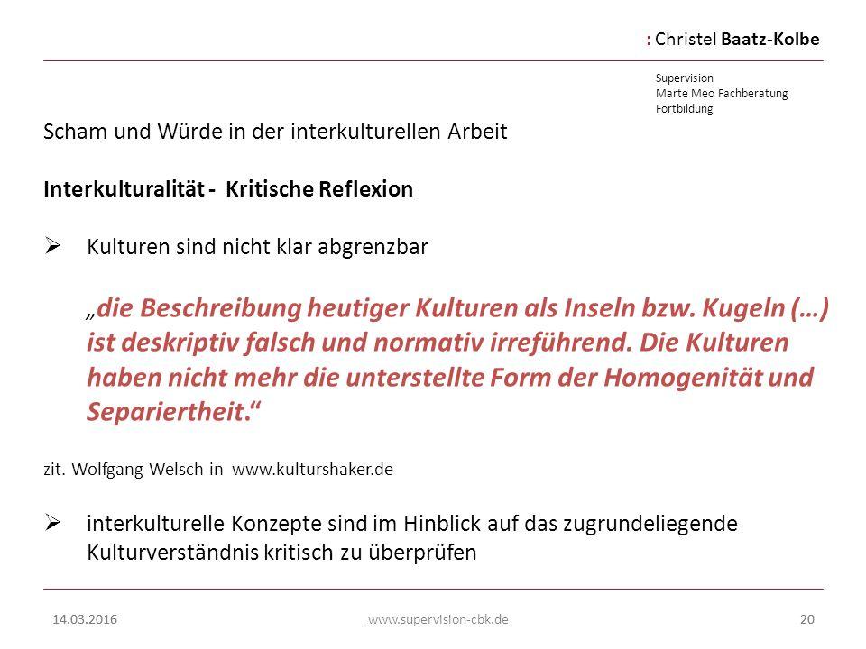 :Christel Baatz-Kolbe Supervision Marte Meo Fachberatung Fortbildung www.supervision-cbk.de 14.03.201620 Scham und Würde in der interkulturellen Arbei