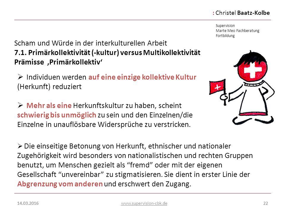 :Christel Baatz-Kolbe Supervision Marte Meo Fachberatung Fortbildung www.supervision-cbk.de 14.03.201622 Scham und Würde in der interkulturellen Arbei